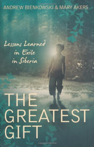 9781847394460: The Greatest Gift: Lessons Learned From Exile in Siberia