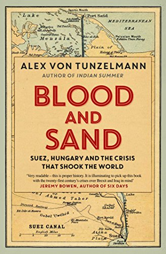 9781847394606: Blood and Sand: Suez, Hungary and the Crisis That Shook the World