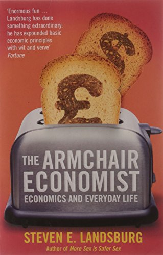 9781847395252: THE ARMCHAIR ECONOMIST: ECONOMICS AND EVERYDAY LIFE