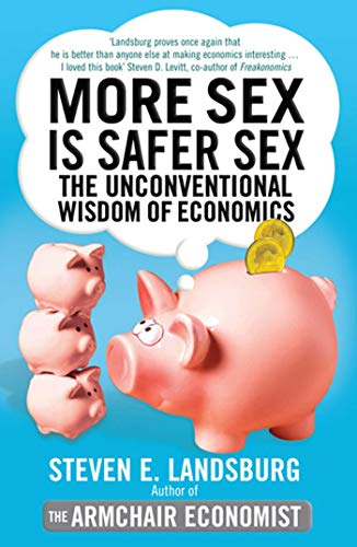 9781847395269: More Sex is Safer Sex: The Unconventional Wisdom of Economics