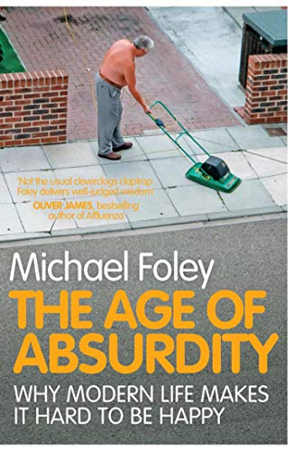 9781847396273: The Age of Absurdity: Why Modern Life makes it Hard to be Happy