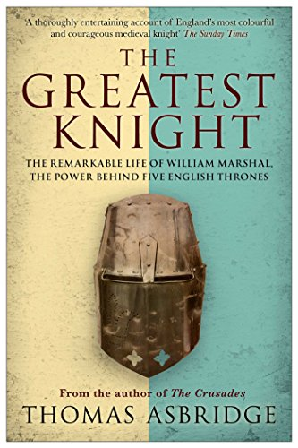 9781847396419: The Greatest Knight: The Remarkable Life of William Marshal, the Power Behind Five English Thrones