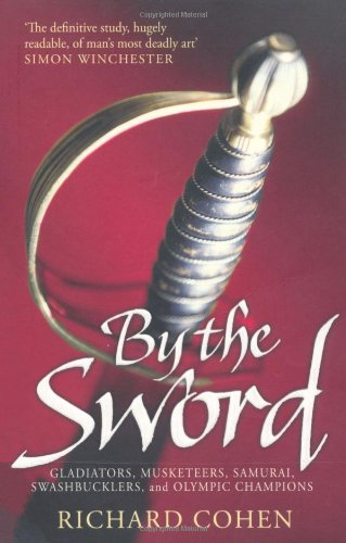 9781847396709: By the Sword: Gladiators, Musketeers, Samurai Warriors, Swashbucklers and Olympians