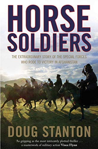 Horse Soldiers: The Extraordinary Story of a Band of Special Forces Who Rode to Victory in ...