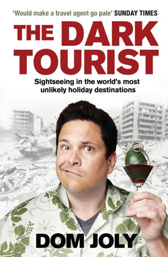 9781847398468: The Dark Tourist: Sightseeing in the World's Most Unlikely Holiday Destinations