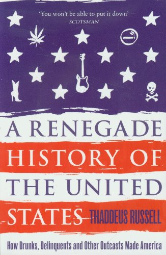 9781847398642: A Renegade History of the United States: How Drunks, Delinquents, and Other Outcasts Made America