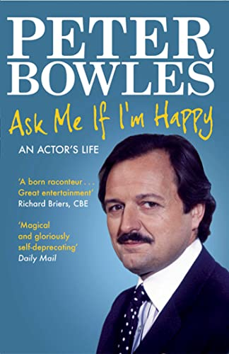 Ask Me If I'm Happy: An Actor's Life: Bowles, Peter