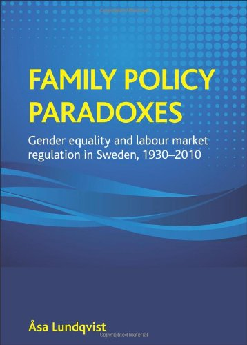 Family policy paradoxes: Gender equality and labour market regulation in Sweden, 1930-2010: Ã…sa ...