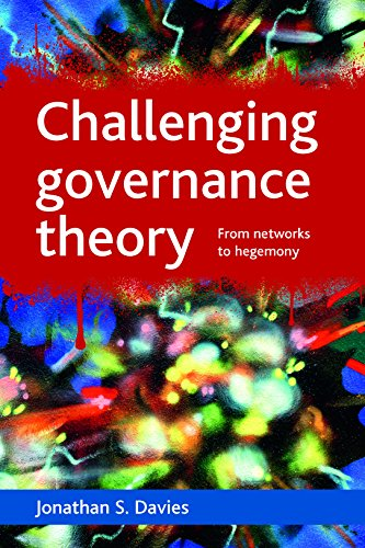 Challenging Governance Theory: From Networks to Hegemony: Davies, Jonathan S.
