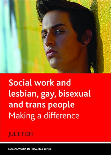 Social Work and Lesbian, Gay, Bisexual and Trans People: Making a Difference (Social Work in ...