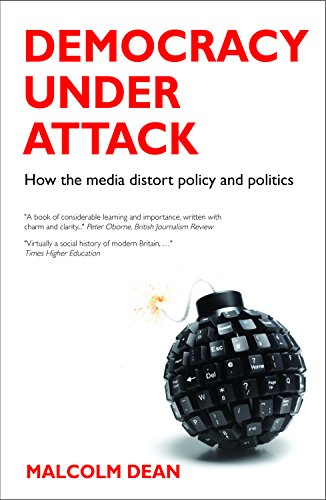 Democracy under Attack: How the Media Distort Policy and Politics: Dean, Malcolm