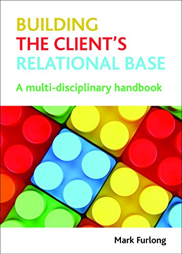 9781847428622: Building the Client's Relational Base: A Multi-Disciplinary Handbook
