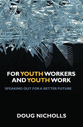 For youth workers and youth work: Speaking out for a better future (Hardback): Doug Nicholls