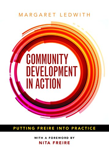 Community Development in Action: Putting Freire into Practice: Margaret Ledwith