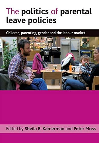 The politics of parental leave policies: Children,: Sheila B. Kamerman