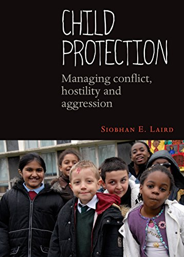 Child Protection: Managing Conflict, Hostility and Aggression: Laird, Siobhan E.