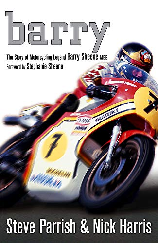 Barry: The Story of Motorcycling Legend Barry Sheen MBE.