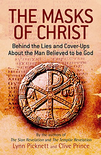 9781847440761: THE MASKS OF CHRIST : Behind the Lies and Cover-Ups About the Man Believed to be God