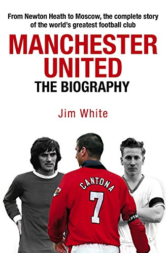 9781847440884: Manchester United: The Biography: The complete story of the world's greatest football club