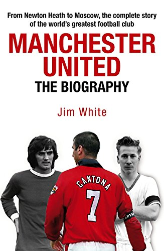 9781847441126: Manchester United: The Biography: The complete story of the world's greatest football club