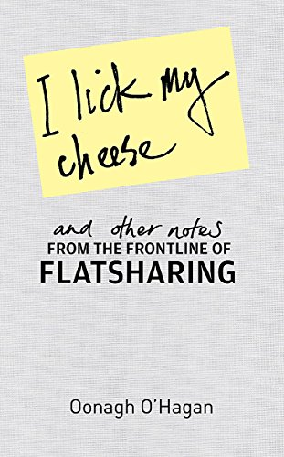 9781847441287: I Lick My Cheese and Other Notes: From the Frontline of Flatsharing