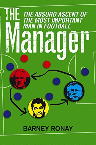 9781847442505: The Manager: The Absurd Ascent of the Most Important Man in Football