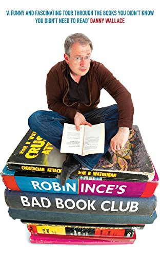 9781847442697: Robin Ince's Bad Book Club: One Man's Quest to Uncover the Books That Taste Forgot