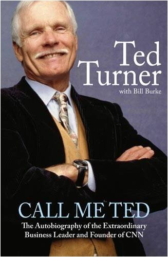 9781847442796: Call Me Ted: The Autobiography of the Extraordinary Business Leader and Founder of CNN