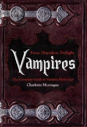 9781847444035: Vampires: From Dracula to Twilight - The Complete Guide to Vampire Mythology
