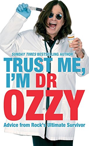 9781847445056: Trust Me, I'm Dr. Ozzy: Advice from Rock's Ultimate Survivor