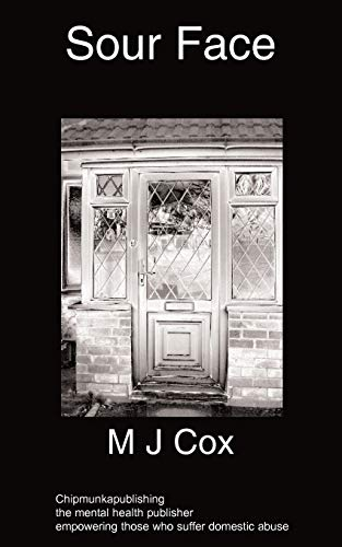 Sour Face: A Domestic Abusive Relationship: M J Cox