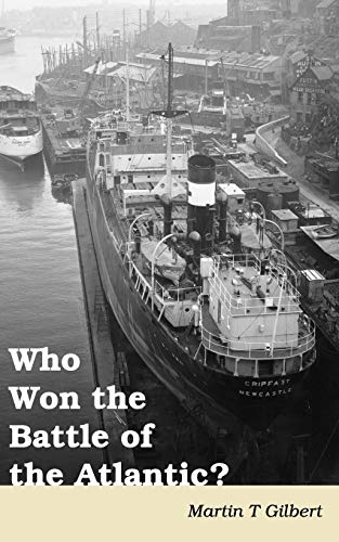Who Won the Battle of the Atlantic?: Martin T Gilbert