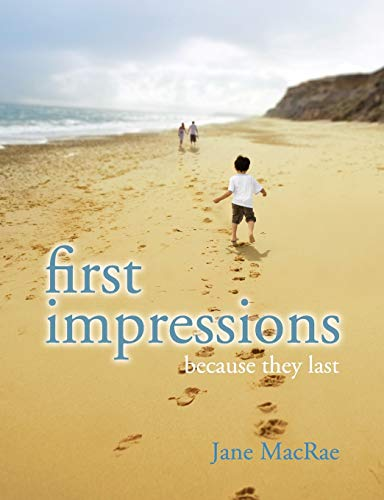 First Impressions: Because they Last: MacRae, Jane