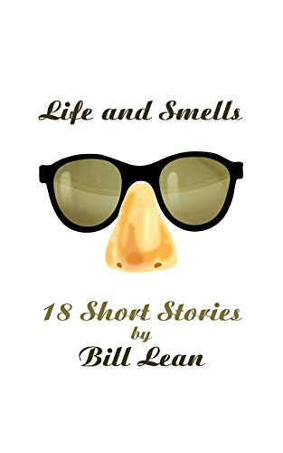 Life and Smells: 18 Short Stories: Bill Lean