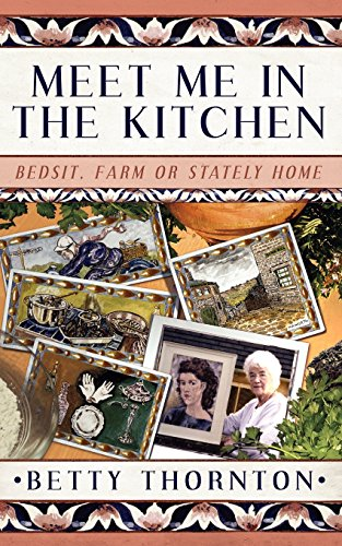9781847486172: Meet me in the Kitchen: Bedsit, Farm or Stately Home