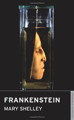 Frankenstein (Oneworld Classics): Shelley, Mary