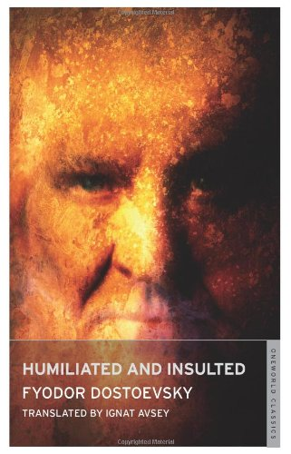 Humiliated and Insulted (Oneworld Classics): Fyodor Dostoevsky