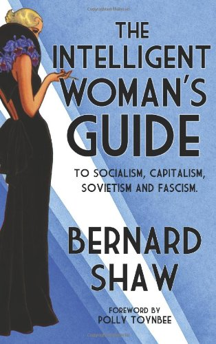 The Intelligent Womans Guide: To Socialism, Capitalism,: Shaw, Bernard