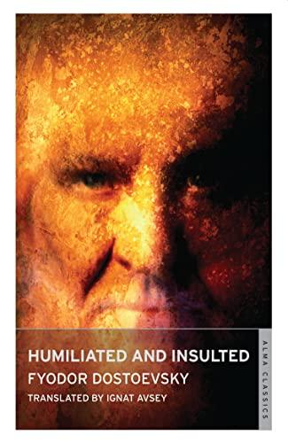 Humiliated and Insulted (Alma Classics): Fyodor Dostoyevsky