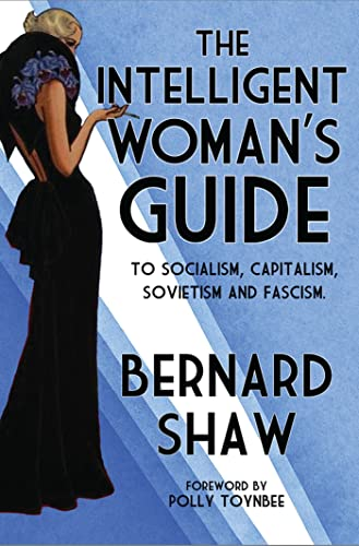 The Intelligent Woman's Guide to Socialism, Capitalism,: Shaw, Bernard