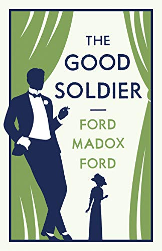 The Good Soldier (Alma Classics Evergreens): Ford, Ford Madox