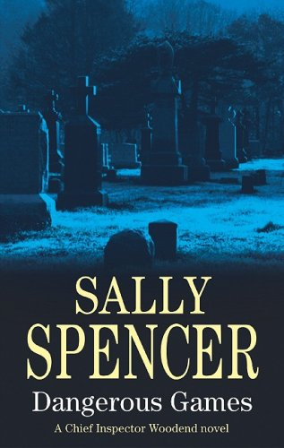 Dangerous Games (Chief Inspector Woodend Mysteries): Spencer, Sally