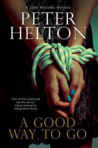 Good Way to Go, A: A police procedural set in Bristol (A Liam McClusky Mystery): Peter Helton