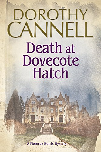 Death at Dovecote Hatch: A 1930s Country House Murder Mystery (A Florence Norris Mystery): Dorothy ...