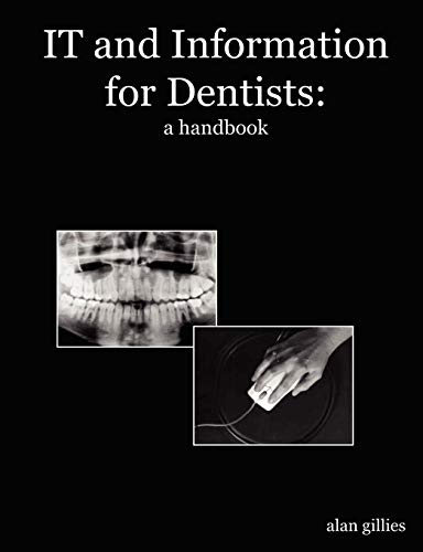 It and Information for Dentists: A Handbook: Alan Gillies MA PhD FBCS CITP