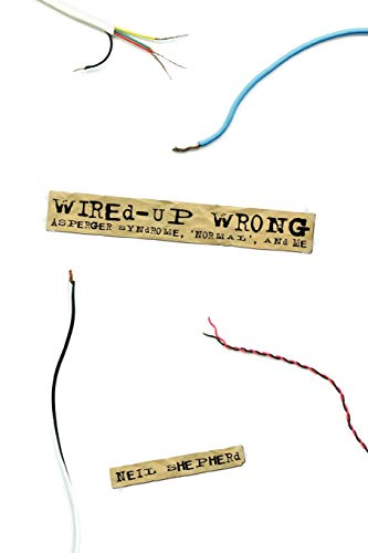 9781847532206: Wired-Up Wrong - Asperger Syndrome, 'Normal', and Me