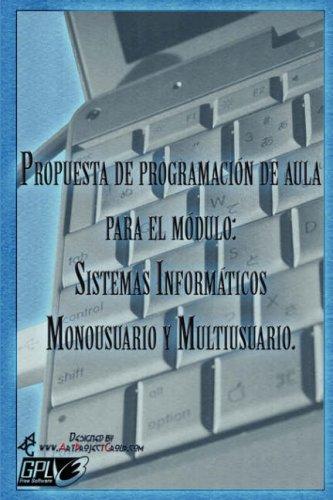9781847532862: Propuesta de programación de aula para el módulo Sistemas Informáticos Monousuario y Multiusuario (Spanish Edition)