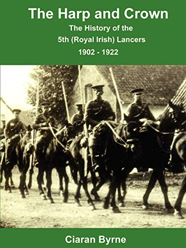 9781847533395: The Harp and Crown, The History of the 5th (Royal Irish) Lancers, 1902 - 1922