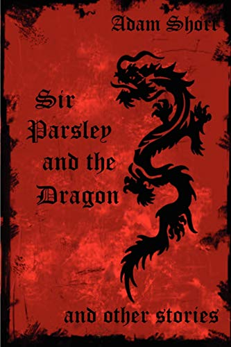 Sir Parsley and the Dragon and Other Stories: Adam Short