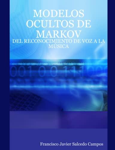 9781847536778: MODELOS OCULTOS DE MARKOV: DEL RECONOCIMIENTO DE VOZ A LA MÚSICA (Spanish Edition)